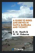 A Guide to Rides and Drives in Santa Barbara and Vicinity, with a Map of the ...
