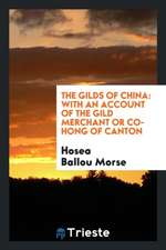 The Gilds of China: With an Account of the Gild Merchant or Co-Hong of Canton