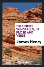 The Unripe Windfalls, in Prose and Verse