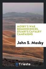 Mosby's War Reiminiscences, Stuart's Cavalry Campaigns