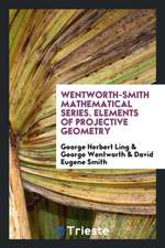 Wentworth-Smith Mathematical Series. Elements of Projective Geometry