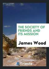 The Society of Friends and Its Mission