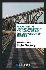 Report on the history and recent collation of the English version of the Bible