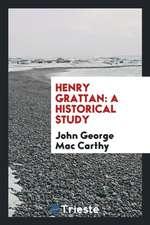 Henry Grattan: A Historical Study