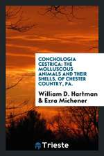 Conchologia Cestrica: The Molluscous Animals and Their Shells, of Chester Country, Pa.