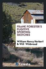 Frank Forester's Fugitive Sporting Sketches