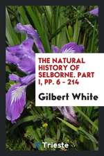 The Natural History of Selborne. Part I, pp. 6 - 214