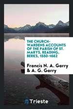 The Church-Wardens Accounts of the Parish of St. Marys, Reading, Berks, 1550-1662