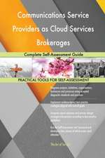 Communications Service Providers as Cloud Services Brokerages Complete Self-Assessment Guide