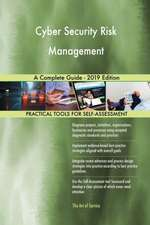Cyber Security Risk Management A Complete Guide - 2019 Edition