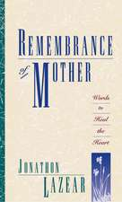 Remembrance of Mother: Words to Heal the Heart