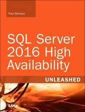 SQL Server 2016 High Availability Unleashed (Includes Content Update Program):  Comprehensive Tutorial and Reference