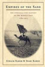 Empires of the Sand – The Struggle for Mastery in the Middle East 1789–1923