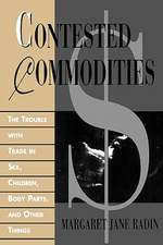 Contested Commodities – The Trouble with Trade in Sex, Children, Body Parts & Other Things
