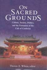 On Sacred Grounds – Culture, Society, Politics, and the Formation of the Cult of Confucius