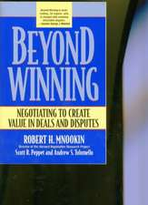 Beyond Winning – Negotiating to Create Value in Deals and Disputes