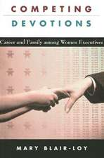 Competing Devotions – Career and Family Among Women Executives