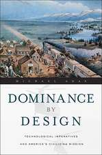 Dominance by Design – Technological Imperatives and America′s Civilizing Mission