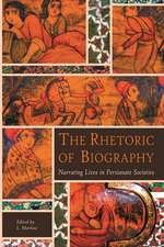 The Rhetoric of Biography – Narrating Lives in Persianate Societies