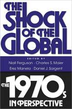 The Shock of the Global – The 1970s in Perspective