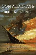 Confederate Reckoning – Power and Politics in the Civil War South