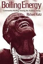Boiling Energy – Community Healing Among the Kalahari Kung