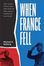 When France Fell – The Vichy Crisis and the Fate of the Anglo–American Alliance