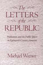 The Letters of the Republic – Publication & the Public Sphere in Eighteenth–Century America (Paper)