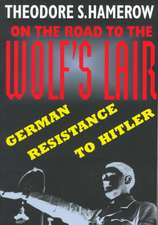 On The Road To The Wolf′s Lair – German Resistance To Hitler (Paper)