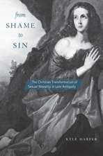 From Shame to Sin – The Christian Transformation of Sexual Morality in Late Antiquity