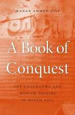 A Book of Conquest – The Chachnama and Muslim Origins in South Asia