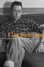 A Life Worth Living – Albert Camus and the Quest for Meaning