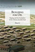 Building for Oil – Daqing and the Formation of the Chinese Socialist State