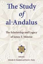The Study of al–Andalus – The Scholarship and Legacy of James T. Monroe