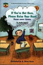 If You're Not Here, Please Raise Your Hand: Poems About School