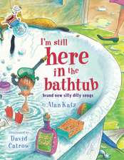 I'm Still Here in the Bathtub:  I'm Still Here in the Bathtub