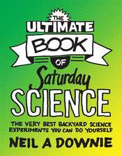 The Ultimate Book of Saturday Science – The Very Best Backyard Science Experiments You Can Do Yourself