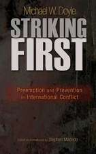 Striking First – Preemption and Prevention in International Conflict