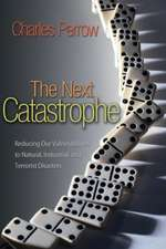 The Next Catastrophe – Reducing Our Vulnerabilities to Natural, Industrial, and Terrorist Disasters