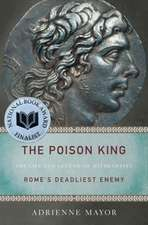 The Poison King – The Life and Legend of Mithradates, Rome`s Deadliest Enemy