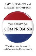 The Spirit of Compromise – Why Governing Demands It and Campaigning Undermines It