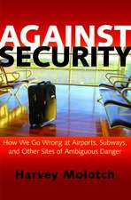 Against Security – How We Go Wrong at Airports, Subways, and Other Sites of Ambiguous Danger