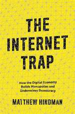 The Internet Trap – How the Digital Economy Builds Monopolies and Undermines Democracy