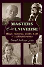 Masters of the Universe – Hayek, Friedman, and the Birth of Neoliberal Politics – Updated Edition