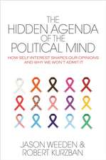 The Hidden Agenda of the Political Mind – How Self–Interest Shapes Our Opinions and Why We Won′t Admit It