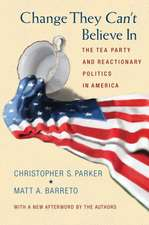 Change They Can′t Believe In – The Tea Party and Reactionary Politics in America – Updated Edition