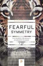 Fearful Symmetry – The Search for Beauty in Modern Physics