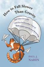 How to Fall Slower Than Gravity – And Other Everyday (and Not So Everyday) Uses of Mathematics and Physical Reasoning