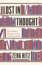 Lost in Thought – The Hidden Pleasures of an Intellectual Life