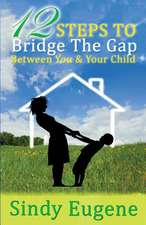 12 Steps to Bridge the Gap Between You & Your Child